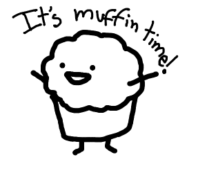 it's muffin time