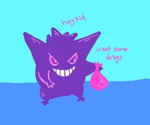 Gengar is a drug dealer