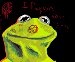 Kermit... uhh... requires your soul for uh...