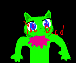 Whoops, a green furry just killed you