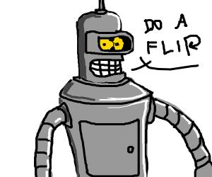 Bender (futurama) says : Do a flip