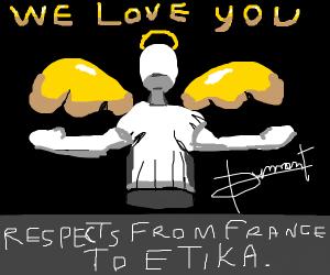We love you ETIKA. I will miss the stream.