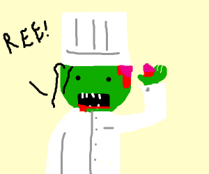 Zombie chef be ripping his brains out reeeee