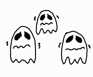 ghosts are scared