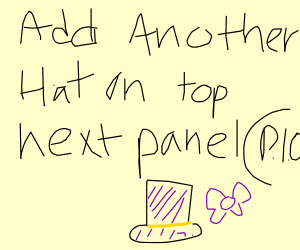 Hat (+add one more on top on the next panel)