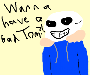 SANNESSS WANNA HAVE A BAD TOM?!