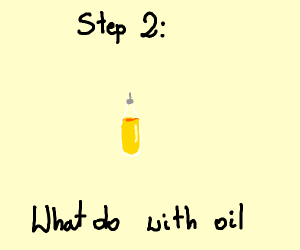 step one: get oil