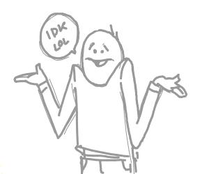 man shrugging and saying idk lol
