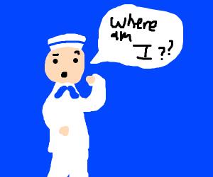 "Sailor asks ""where am I?"""