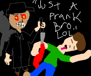 "Killer saying ""lol just a prank bro"""