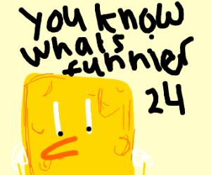 spongebob saying you know whats funnier 24