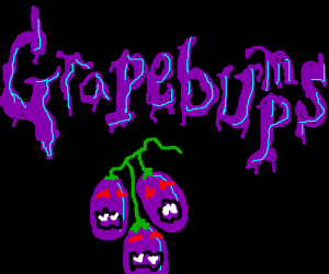 Grapebumps: Like Goosebumps but with fruit