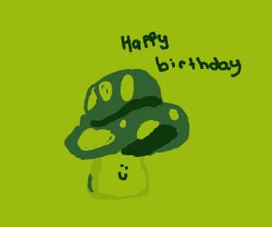 A mushroom says happy birthday