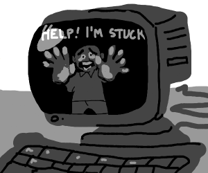 Help! I'm stuck in a computer!!