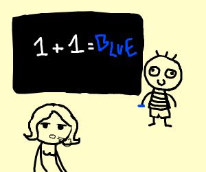 Teacher sighs as idiot kid answers 1+1=blue