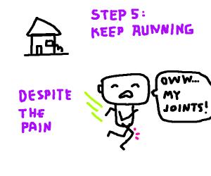 Step 4: Run away from home and get arthiritis