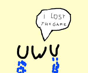 UWU LOST THE GAME
