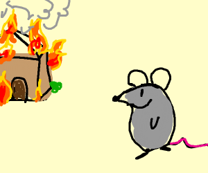 Happy mouse smile while his home burns
