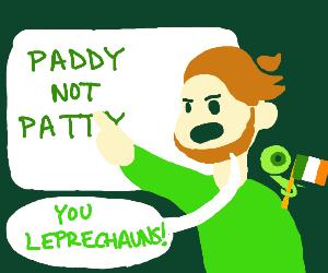 It's not st pat's you leprechauns