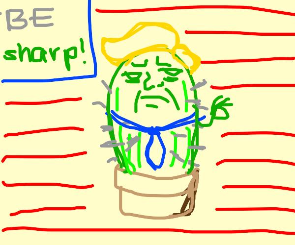 Be sharp! Vote for cactus trump!