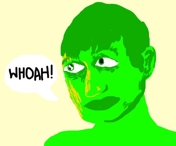 """Green Dude saying """"Whoah!"""""""