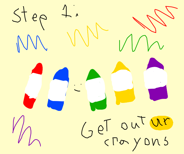 Step 1, get out your crayons!