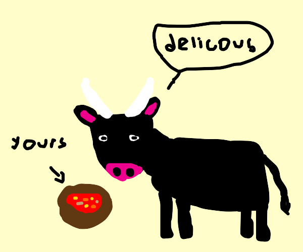 The bull likes your stew.