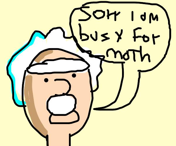 Einstein ain't got time for math