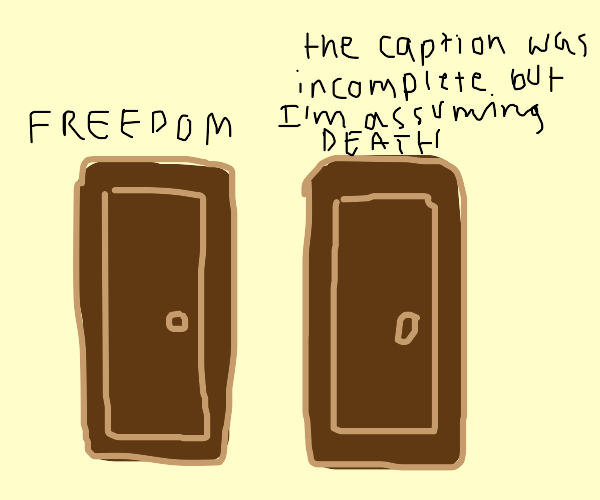 there two doors one leaves to freedom while t