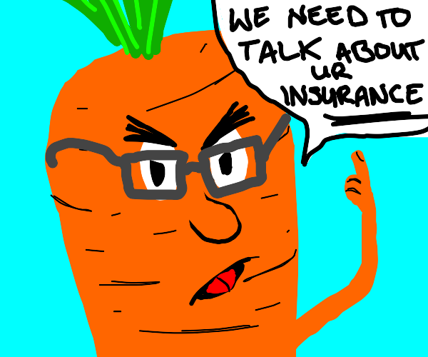 An angry carrot wants to talk about insurance