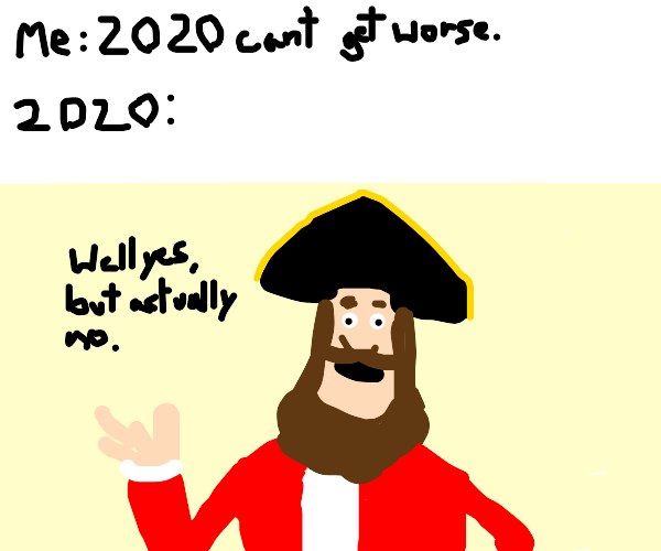 2020 Can't Get Any Worse (Meme)