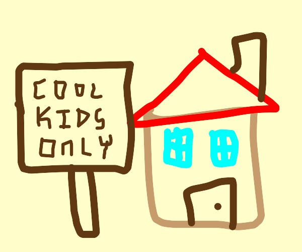 cool kids only house