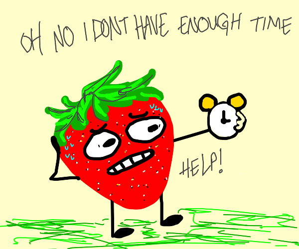 strawberrie doesn't have time enough help