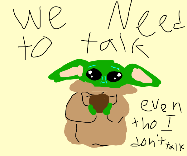 Baby yoda wants a word with you