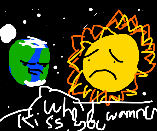 Earth: 'who would want to kiss you' to Sun