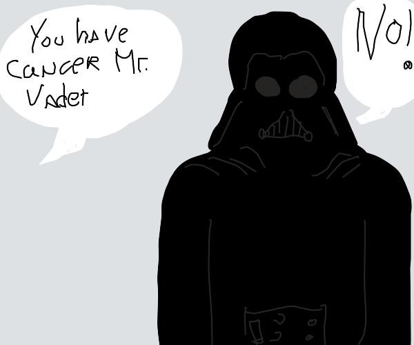 Darth Vader, you have Cancer...
