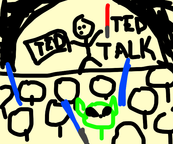 ted talk but there is an alien in the crowd