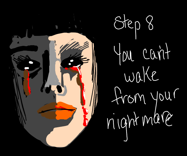 Step Seven: Wake up from nightmare
