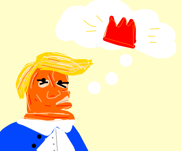 Trump wanna be king with red crown