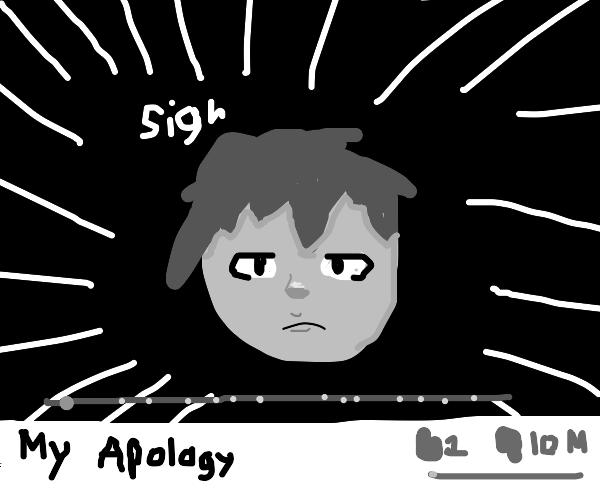 Dramatic apology