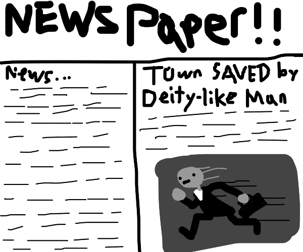 """""""Town saved by Deity-like Man"""" on a newspaper"""