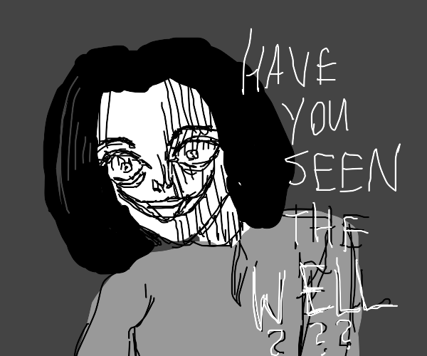 """horror girl asks """"have you seen the well"""""""