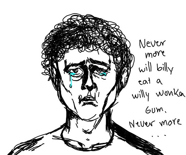 He shed a tear, regretting eating Wonka's gum