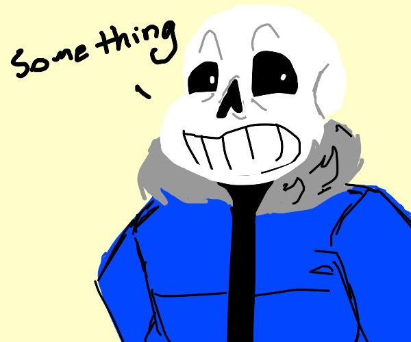 Sans saying something (i can't read it srry)