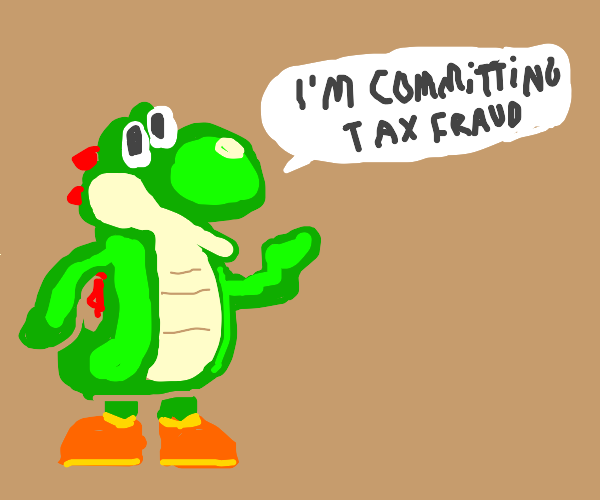 Yoshi committing  tax fraud