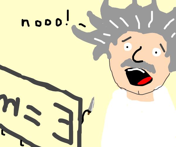Albert Einstein is afraid of his creation