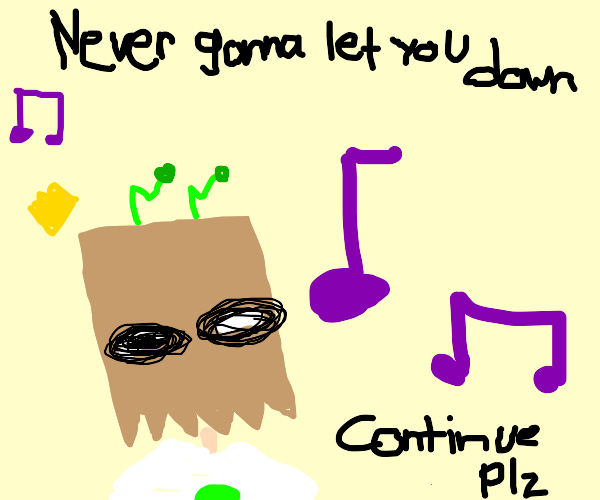 never gonna give you up. (continue)