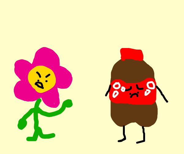 Flower angry at coke