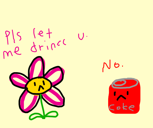 flower needs coke but coke won't let it