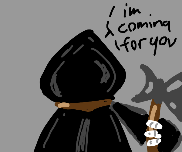 The grim reaper is coming for the viewer
